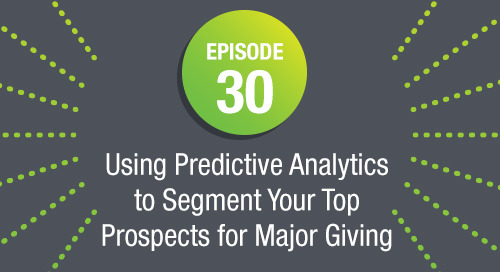 Episode 30: Using Predictive Analytics to Segment Your Top Prospects for Major Giving with Target Analytics