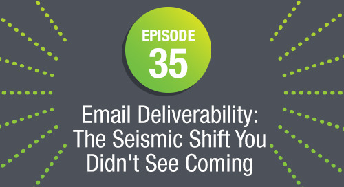 Episode 35: Email Deliverability: The Seismic Shift You Didn't See Coming