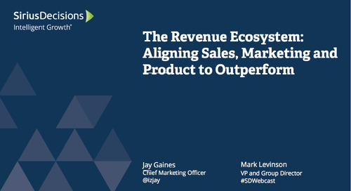 The Revenue Ecosystem: Aligning Sales, Marketing and Product to Outperform Webcast Replay