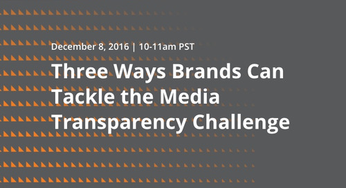 Webinar: Three Ways Brands Can Tackle the Media Transparency Challenge