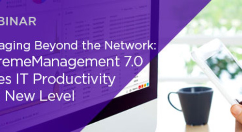 Managing Beyond the Network: ExtremeManagement 7.0 takes IT Productivity to a New Level
