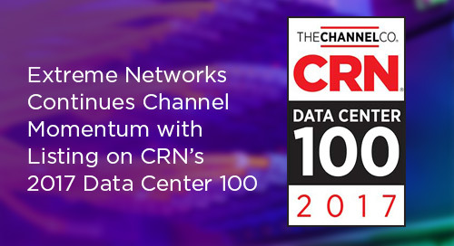 Extreme Networks Continues Channel Momentum with Listing on CRN's 2017 Data Center 100