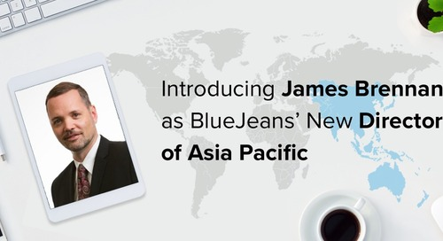 Introducing James Brennan as BlueJeans' new Director of Asia Pacific