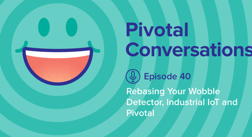 Rebasing Your Wobble Detector, Industrial IoT and Pivotal (Ep. 40)