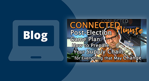 Post Election Game Plan: How to Prepare Your Supply Chain for Everything that May Change
