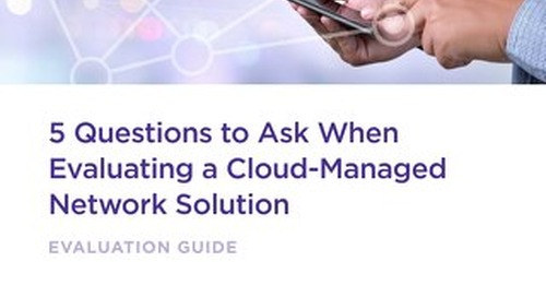5 Questions to Ask When Evaluating a Cloud-Managed Network Solution