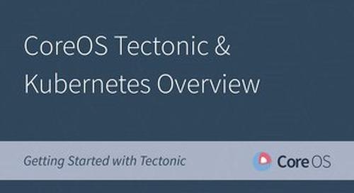 CoreOS Tectonic & Kubernetes Overview