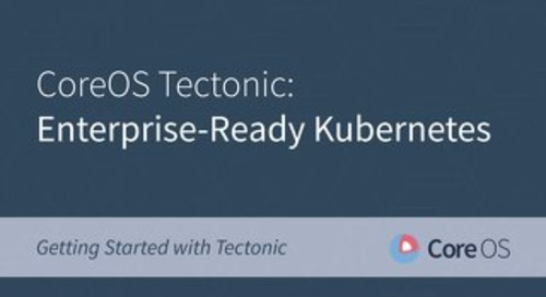CoreOS Tectonic: Enterprise-Ready Kubernetes