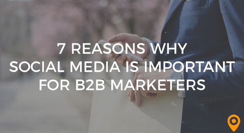 7 Reasons Why Social Media is Important for B2B Marketers