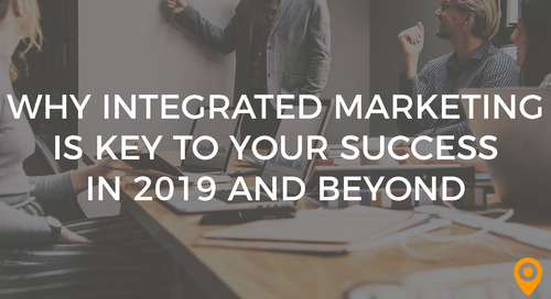 Why Integrated Marketing Is Key to Your Success in 2019 and Beyond
