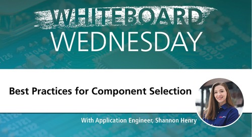 Whiteboard Wednesdays: Best Practices for Component Selection