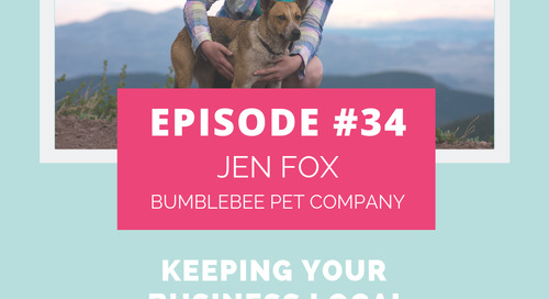 Podcast Episode 34: Keeping Your Business Local with Jen Fox of BumbleBee Pet Co