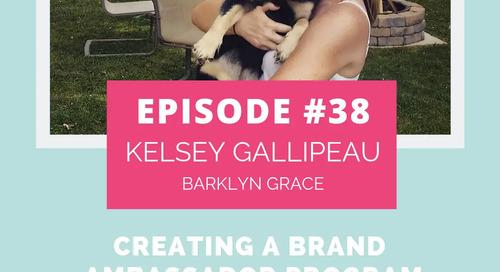 Podcast Episode 38: Create a Brand Ambassador Program with Kelsey Gallipeau of Barklyn Grace