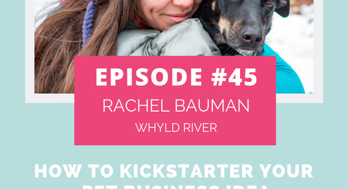 Podcast Episode 45: How to Kickstarter Your Pet Business Idea with Rachel Bauman of Whyld River