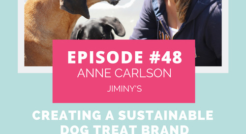 Podcast Episode 48: Creating a Sustainable Dog Treat Brand with Anne Carlson of Jiminy's