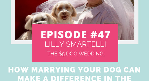 Podcast Episode 047: How Marrying Your Dog Can Make A Difference in the World