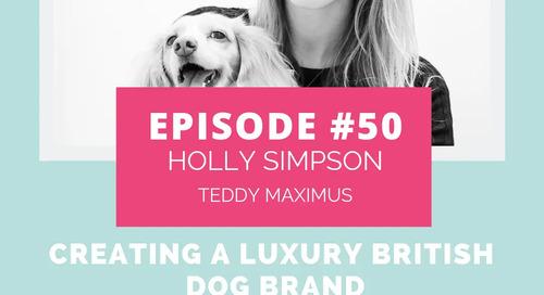 Podcast Episode 50: Creating a Luxury British Dog Brand