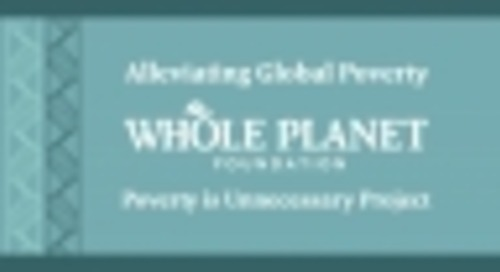 Whole Planet Foundation Launches 2021 Poverty Is Unnecessary Project