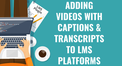 Adding Videos with Captions and Transcripts to LMS Platforms