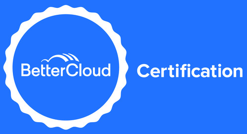 Want to Validate Your BetterCloud Expertise? There's a Certification For That