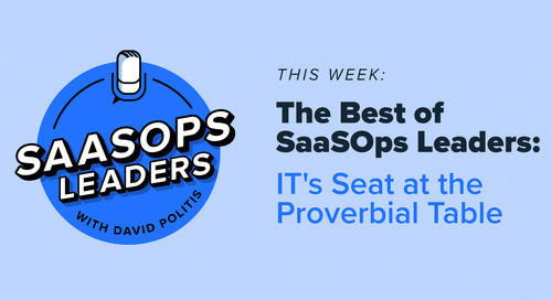 The Best of SaaSOps Leaders: IT's Seat at the Proverbial Table