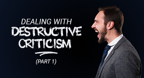 Dealing with Destructive Criticism (Part 1)