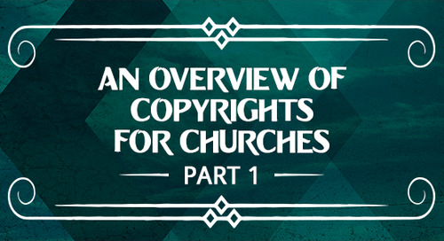 An Overview of Copyrights for Churches (Part 1)