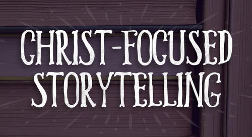 Christ-Focused Storytelling