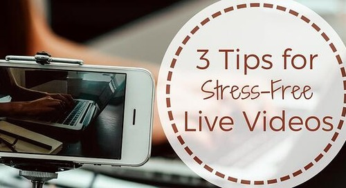 3 Tips for Stress-Free Live Videos
