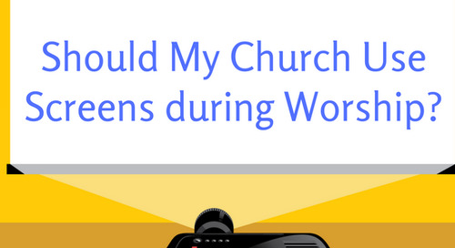Should My Church Use Screens during Worship?