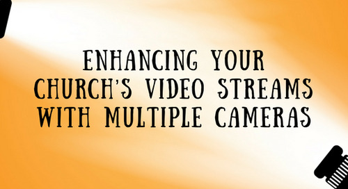 Enhancing Your Church's Video Streams with Multiple Cameras