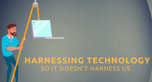 Harnessing Technology So It Doesn't Harness Us