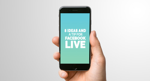 5 Ideas and a Tip for Facebook Live