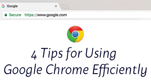 4 Tips for Using Google Chrome Efficiently
