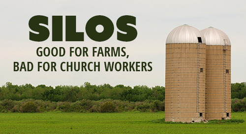 Silos: Good for Farms, Bad for Church Workers