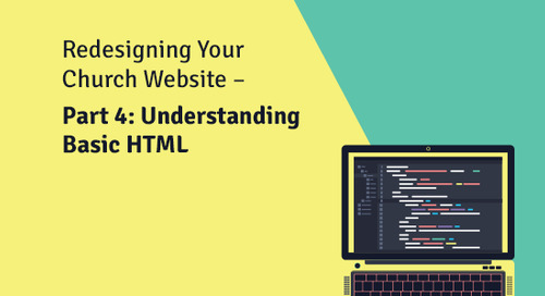 Redesigning Your Church Website – Part 4: Understanding Basic HTML