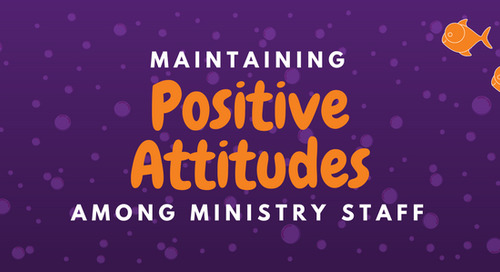 Maintaining Positive Attitudes among Ministry Staff