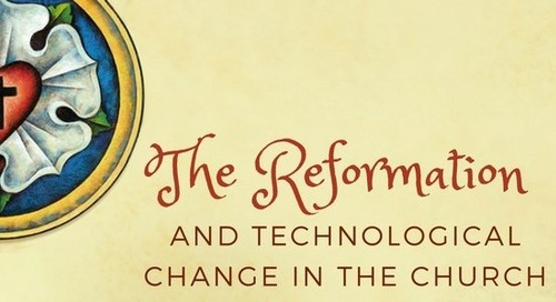 The Reformation and Technological Change in the Church