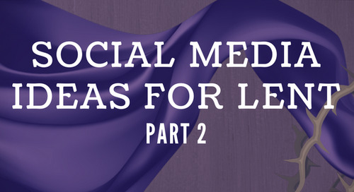 Social Media Ideas for Lent, Part 2
