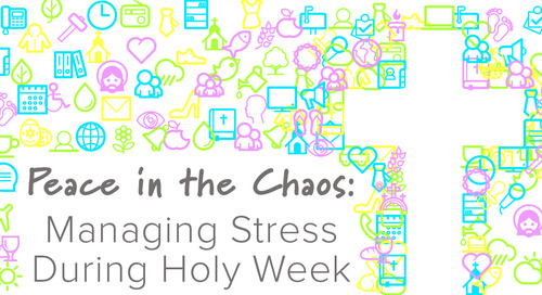 Peace in the Chaos: Managing Stress During Holy Week