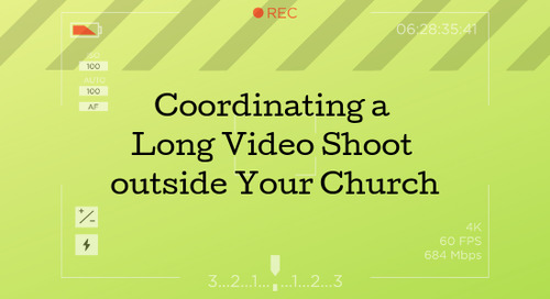 Coordinating a Long Video Shoot outside Your Church