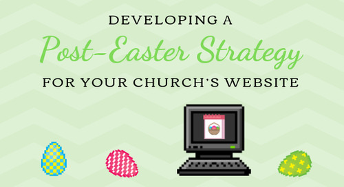Developing a Post-Easter Strategy for Your Church's Website