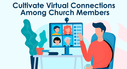 Cultivate Virtual Connections Among Church Members