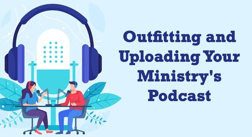 Outfitting and Uploading Your Ministry's Podcast