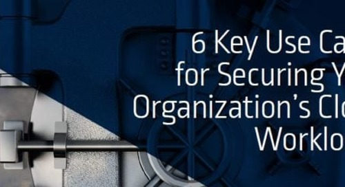 Securing Your Cloud Environment: Six Critical Use Cases to Consider