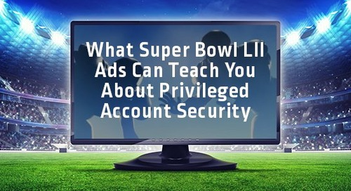 What Super Bowl LII Ads Can Teach You about Privileged Account Security