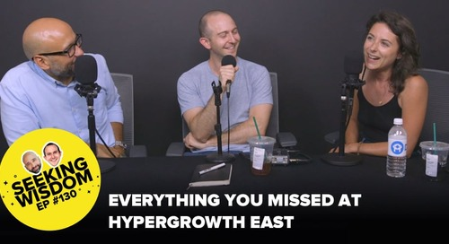 Everything You Missed at HYPERGROWTH East in One 30-Minute Episode of Seeking Wisdom