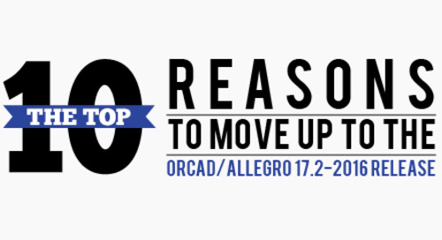 10 Top Reasons to Move Up to the OrCAD/Allegro 17.2-2016 Release