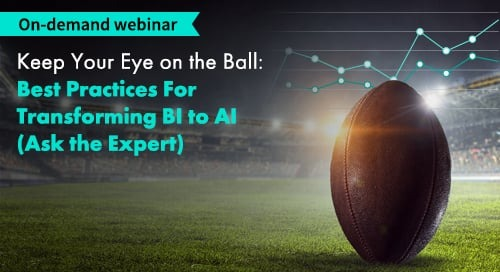 Webinar: Keep Your Eye on the Ball: Best Practices For Transforming BI to AI