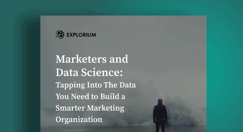 Marketers and Data Science: Tapping Into The Data You Need to Build a Smarter Marketing Organization